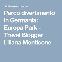Parco divertimento in Germania: Europa Park - Travel Blogger Liliana Monticone Germania, Boarding Pass, Holiday, Europe, Vacations, Holidays, Vacation, Annual Leave