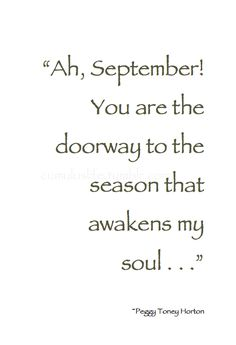 """Ah September! You are the doorway to the season that awakens my soul."" - beautiful quote and so meaningful to me because my husband and both of my sons were born in September ❤️ Great Quotes, Quotes To Live By, Me Quotes, Inspirational Quotes, Fall Quotes, Autumn Quotes Cozy, Fall Weather Quotes, Fall Season Quotes, The Words"