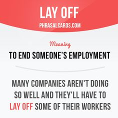 """Lay off"" means ""to end someone's employment"". Example: Many companies aren't doing so well and they'll have to lay off some of their workers. Get our apps for learning English: learzing.com"