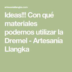 Ideas!!! Con qué materiales podemos utilizar la Dremel - Artesanía Llangka Dremel, Math Equations, Ideas, Jewelry Storage, It Works, How To Make, Printmaking, Crafts, Thoughts