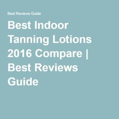 Best Indoor Tanning Lotions 2016 Compare | Best Reviews Guide