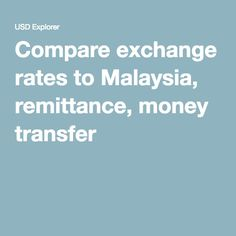 Compare Exchange Rates To Malaysia Remittance Money Transfer Dollar Rate