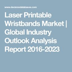 Laser Printable Wristbands Market | Global Industry Outlook Analysis Report 2016-2023