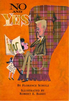 No and Yes by Florence Schulz, illustrated by Robert E. Barry (1962).