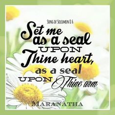 Song of Solomon 8:1-7 (KJV) Set me as a seal upon thine heart, as a seal upon thine arm: for love is strong as death; jealousy is cruel as the grave: the coals thereof are coals of fire, which hath a most vehement flame. Many waters cannot quench love, neither can the floods drown it: if a man would give all the substance of his house for love, it would utterly be contemned. #MARANATHA