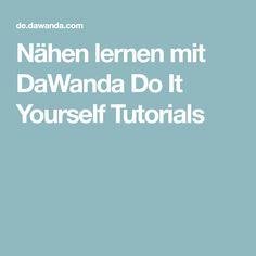 Nähen lernen mit DaWanda Do It Yourself Tutorials