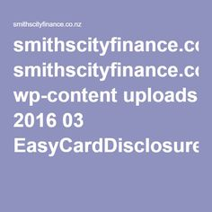 smithscityfinance.co.nz wp-content uploads 2016 03 EasyCardDisclosureandTermsandConditions.pdf