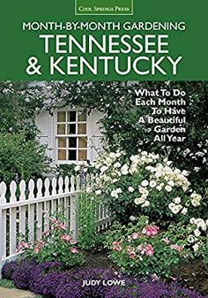 Tennessee & Kentucky Month-by-Month Gardening: What To Do Each Month To Have A Beautiful Garden All Year: Judy Lowe: 9781591865780: Amazon.com: Books