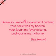 """""""I knew you were the one when I realized your smile was my heaven, your laugh my favorite song, and your arms my home. Love Me Quotes, Amazing Quotes, Sad Quotes, Words Quotes, Life Quotes, Inspirational Quotes, Motivational Sayings, Qoutes, All You Need Is Love"""