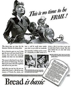 """""""This is no time to be FRAIL! Bread is basic"""" ~ The dainty days are done for the duration - likewise the dainty diets.Eating basic foods like bread were encouraged for the public during WWII to save the heartier food for the troops; Vintage Ads, Vintage Posters, Vintage Food, Retro Ads, Retro Advertising, Vintage Stuff, Global Conflict, Blog Pictures, Poster Ads"""
