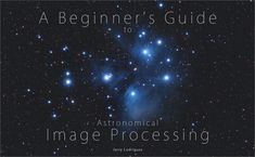 "My latest book, ""A Beginner's Guide to Astronomical Image Processing"", has just been published!  http://www.astropix.com/bgaip/bgaip.html  It is available now for download at a special introductory price of just $29.95. After May 1, 2017, it will be priced at $39.95, so don't delay – order now!  It will teach you how to process your long-exposure deepsky images to produce beautiful results.  Taking the image is just the first half of the job. Processing the image is the other half."