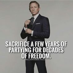 Sacrifice a few years of partying for decades of freedom