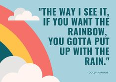 """""""The way I see it, if you want the rainbow, you gotta put up with the rain. Affiliate Marketing, Internet Marketing, Social Media Marketing, Digital Marketing, Make Money From Home, Way To Make Money, I See It, Dolly Parton, Jax"""