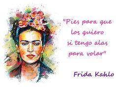 """""""Pies para que los quiero si tengo alas para volar"""" #FridaKahlo"""