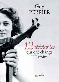 #Histoire #femmes #résistantes   12 RESISTANTES QUI ONT CHANGE L'HISTOIRE de PERRIER GUY