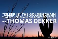 Sleep is the golden chain that ties our health and bodies together - Thomas Dekker