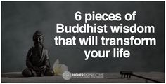 Regardless of your religion/beliefs, these 6 pieces of Buddhist wisdom will TRANSFORM YOUR LIFE!
