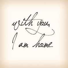 I always felt like I was home in your arms..I miss that feeling.