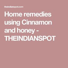Home remedies using Cinnamon and honey THEINDIANSPOT
