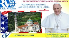 Pope Francis in the USA - Holy Mass and Canonization of Fr. Junipero Serra.Transmis în flux live pe 23 sept. 2015.   Local Time: 16.15/18.30-Pope Francis presides at celebration of Holy Mass for the Canonization of Blessed Fr. Junipero Serra, on the occasion of his apostolic visit to the United States.