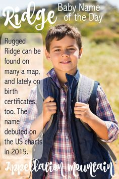 Looking for a ruggedly handsome name for a son, something outdoorsy, but less popular than River? Consider Ridge! Boosted into the Top 1000 by a soap opera character back in the day, today it's back - and might be ready for the mainstream. Definitely one of the boy's names to watch in 2016.
