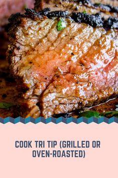 Cook Tri Tip (Grilled or Oven-Roasted) - Steak Recipes Beef Tri Tip Roast Recipe, Tri Tip Steak Recipes, Roast Beef Recipes, Meat Recipes, Dinner Recipes, Cooking Recipes, Tri Tip Oven, Beef, Grilling