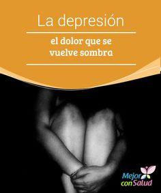 La depresión, el dolor que se vuelve sombra La depresión, un dolor que se vuelve la sombra de quien lo padece. Una enorme bufanda que aprieta y ahoga a quien se ve atrapado por ella,