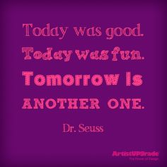 """""""Today was good.  Today was fun.  Tomorrow is another one."""" — Dr. Seuss #Quote #Poem"""