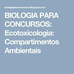 BIOLOGIA PARA CONCURSOS: Ecotoxicologia: Compartimentos Ambientais