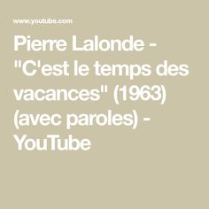 """Pierre Lalonde - """"C'est le temps des vacances"""" (1963) (avec paroles) - YouTube Math Equations, Jazz Club, Life Is Short, Singer, Vacation, Stone, Lyrics"""