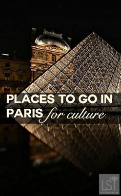 Places to go in Paris for culture - the Louvre art gallery is the premier collection of art in France.