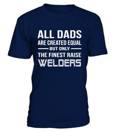 All Dads Finest Raise Welders