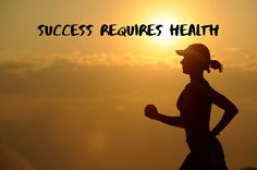 Why personal success requires body health.