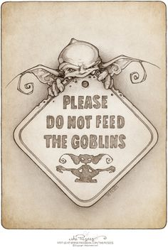 We got into a bit of trouble so now we have to put up little signs everywhere (including this one here on Deviantart) to remind everyone that they shoul. PLEASE DON'T FEED THE GOBLINS! Magical Creatures, Fantasy Creatures, Fairy Drawings, Fantasy Drawings, Schrift Tattoos, Deviantart, Fairy Art, Pyrography, Faeries