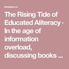 The Rising Tide of Educated Aliteracy · In the age of information overload, discussing books you haven't read has become a badge of honour -- and, for some, a profession