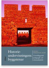 Historieundervisningens byggstenar Samhällsvetenskap, historia och religion Ämnesdidaktik Lärarutbildning Högskola Liber