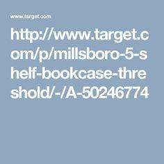 http://www.target.com/p/millsboro-5-shelf-bookcase-threshold/-/A-50246774