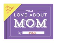 What I Love About Mom Gift Book Fill-In-The-Blank... Mother's Day gift. http://www.amazon.com/dp/1601065655/ref=cm_sw_r_pi_dp_BcTUub1NNY4B5