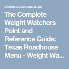 The Complete Weight Watchers Point and Reference Guide: Texas Roadhouse Menu - Weight Watchers Point Values