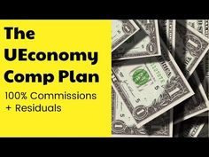 UEconomy Comp Plan Overview - UEconomy Pay Plan Pays 100% Commissions Plus Residuals