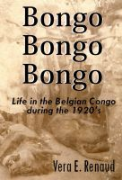 "Read ""Bongo, Bongo, Bongo: Life in the Belgian Congo during the by Vera E. Renaud available from Rakuten Kobo. In 1918 Vera Renaud and her mother go off to join her father in the heart of darkest Africa, the Belgian Congo."