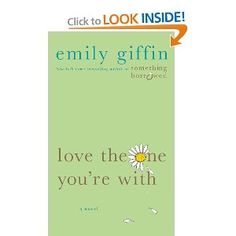 Amazon.com: Love the One You're With (9781250025395): Emily Giffin: Books