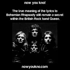 Now You Know (Source). Queen, Bohmian Rhapsody