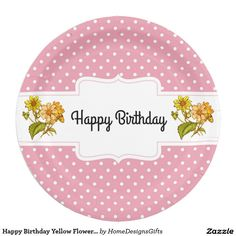 Happy Birthday Yellow Flowers Pink Polka Dots Paper Plate