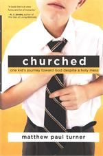 Churched: One Kid's Journey Toward God Despite a Holy Mess - Hardcover