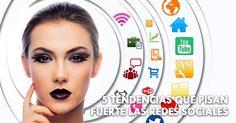 5 tendencias que pisan fuerte las #redessociales. #marketing
