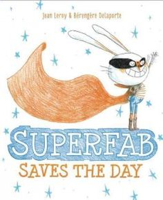 SUPERFAB SAVES THE DAY by Jean Leroy & Berengere Delaporte : With a large superhero costume collection, Superfab is the best-dressed superhero around, but his frequent costume changes often stop him for arriving in time to help people in trouble, until one day, his style sense may just save the day.