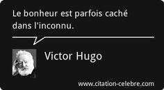 Le bonheur est parfois caché dans l'inconnu. Victor Hugo