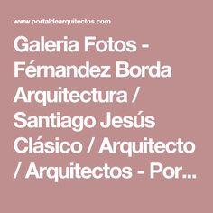 Galeria Fotos - Férnandez Borda Arquitectura / Santiago Jesús  Clásico / Arquitecto / Arquitectos - Portal de Arquitectos