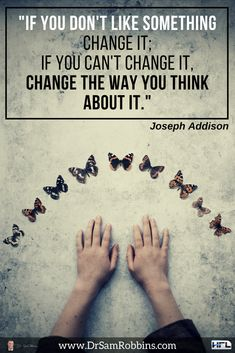 _IF YOU DON'T LIKE SOMETHING CHANGE IT; IF YOU CAN'T CHANGE IT, CHANGE THE WAY YOU THINK ABOUT IT.  #Quotes